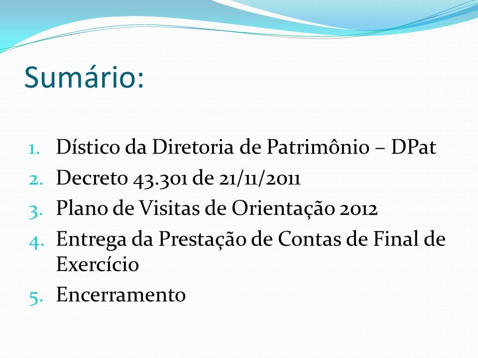 Sumário: 1. Dístico da Diretoria de Patrimônio – DPat 2. Decreto 43.301 de 21/11/2011 3. Plano de Visitas de Orientação 2012 4. Entrega da Prestação d