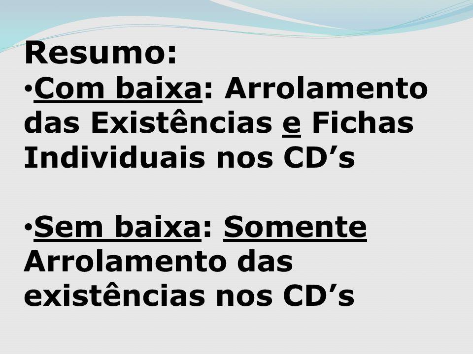 Resumo: Com baixa: Arrolamento das Existências e Fichas Individuais nos CDs Sem baixa: Somente Arrolamento das existências nos CDs