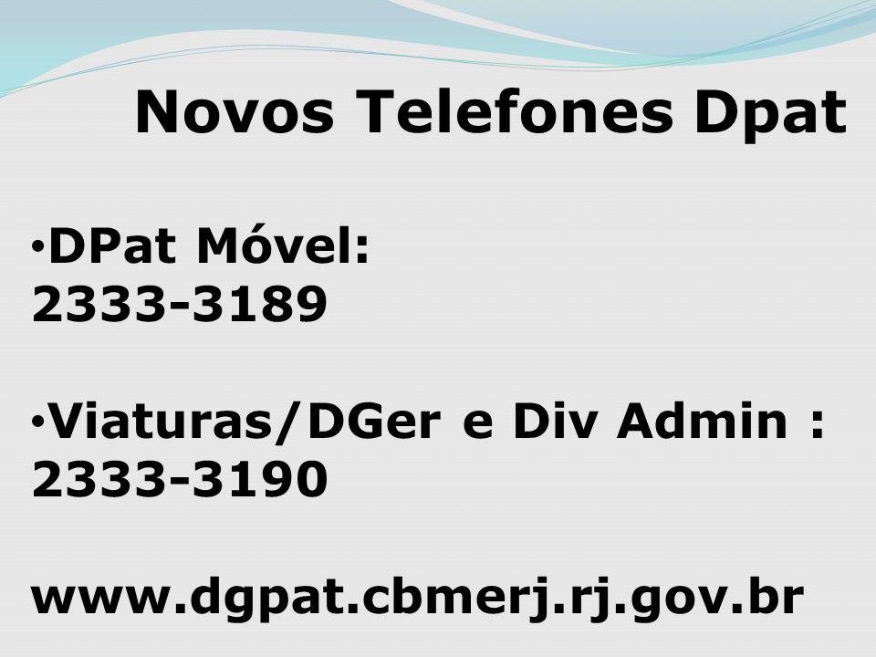 Novos Telefones Dpat DPat Móvel: 2333-3189 Viaturas/DGer e Div Admin : 2333-3190 www.dgpat.cbmerj.rj.gov.br