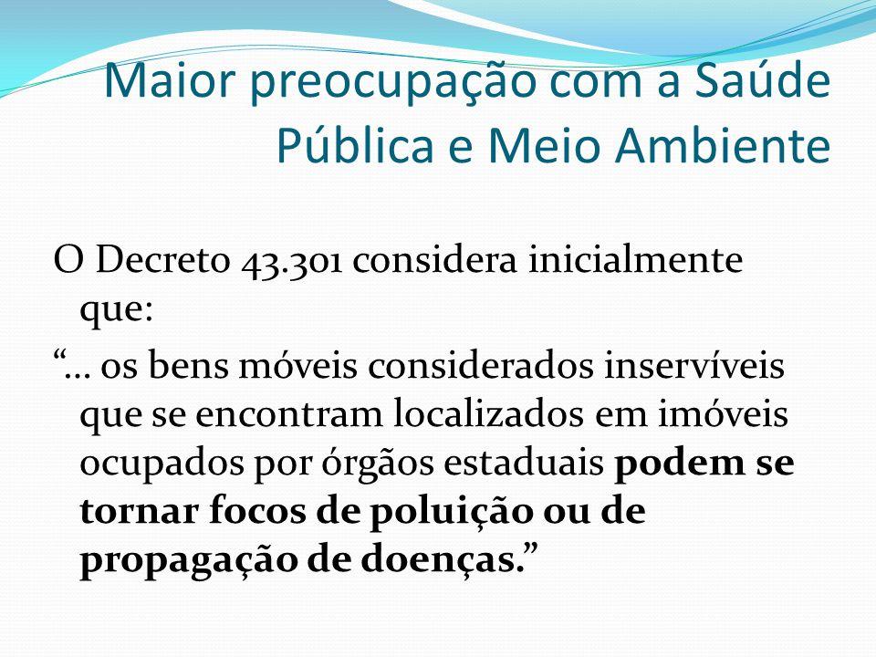 Maior preocupação com a Saúde Pública e Meio Ambiente O Decreto 43.301 considera inicialmente que: … os bens móveis considerados inservíveis que se en
