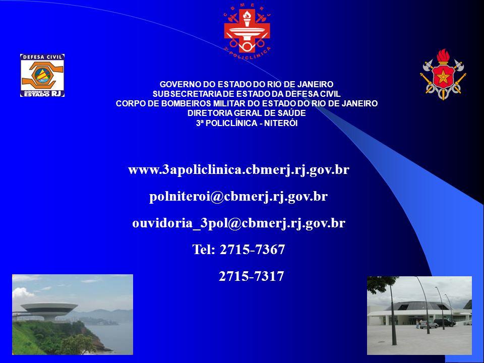 www.3apoliclinica.cbmerj.rj.gov.br polniteroi@cbmerj.rj.gov.br ouvidoria_3pol@cbmerj.rj.gov.br Tel: 2715-7367 2715-7317 GOVERNO DO ESTADO DO RIO DE JA