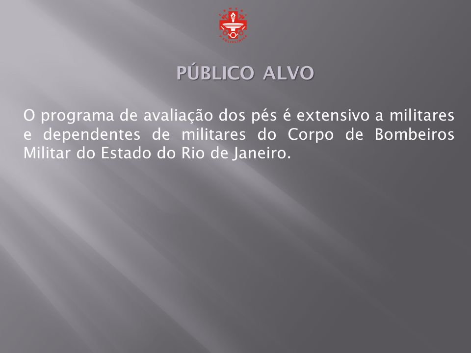 O programa de avaliação dos pés é extensivo a militares e dependentes de militares do Corpo de Bombeiros Militar do Estado do Rio de Janeiro. PÚBLICO