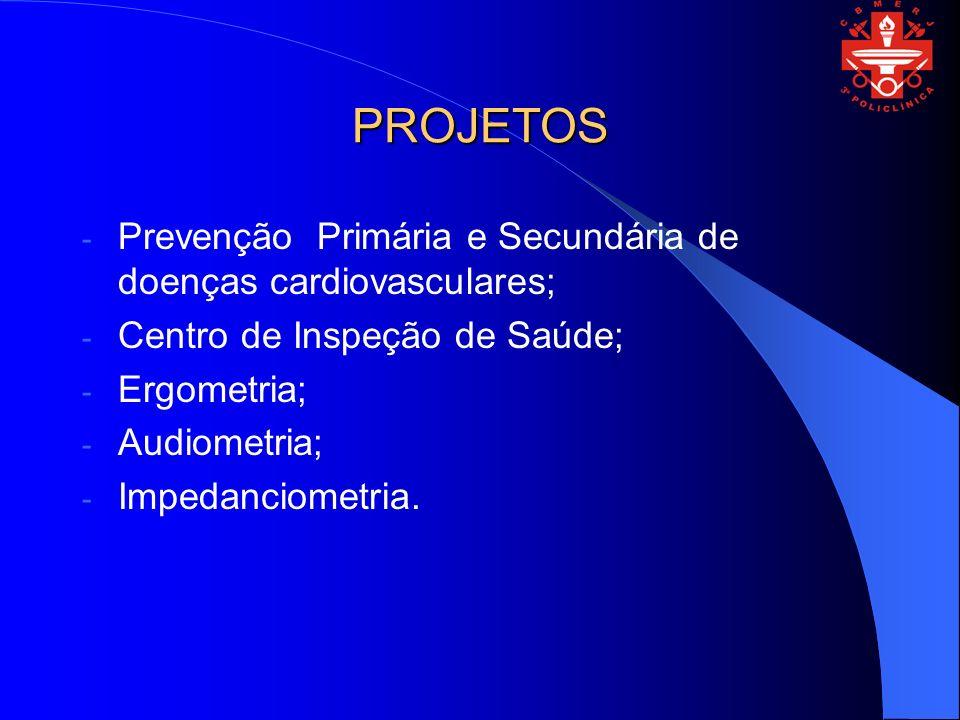 PROJETOS - Prevenção Primária e Secundária de doenças cardiovasculares; - Centro de Inspeção de Saúde; - Ergometria; - Audiometria; - Impedanciometria
