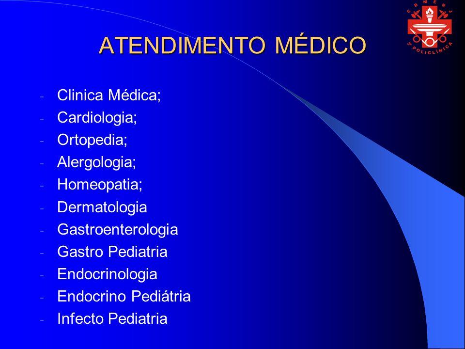 ATENDIMENTO MÉDICO - Clinica Médica; - Cardiologia; - Ortopedia; - Alergologia; - Homeopatia; - Dermatologia - Gastroenterologia - Gastro Pediatria -