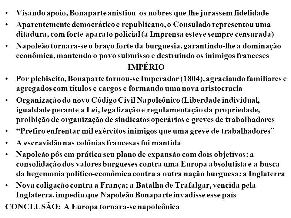 Visando apoio, Bonaparte anistiou os nobres que lhe jurassem fidelidade Aparentemente democrático e republicano, o Consulado representou uma ditadura,