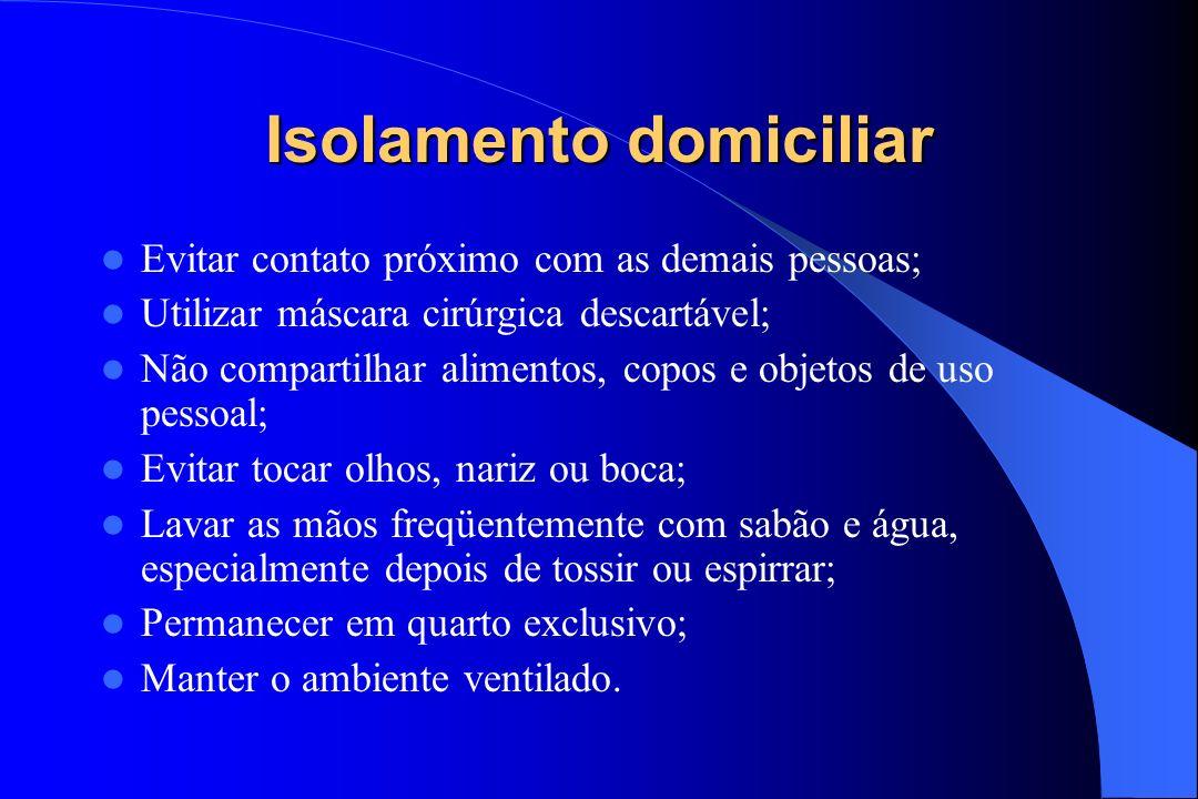 Isolamento domiciliar Evitar contato próximo com as demais pessoas; Utilizar máscara cirúrgica descartável; Não compartilhar alimentos, copos e objeto