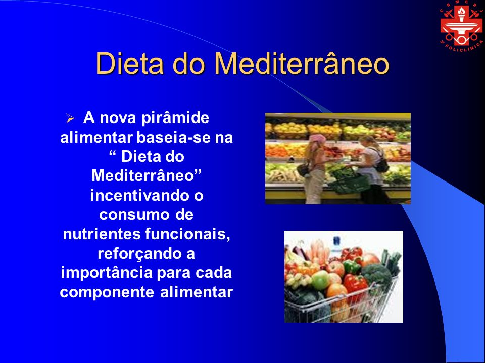 Dieta do Mediterrâneo A nova pirâmide alimentar baseia-se na Dieta do Mediterrâneo incentivando o consumo de nutrientes funcionais, reforçando a importância para cada componente alimentar