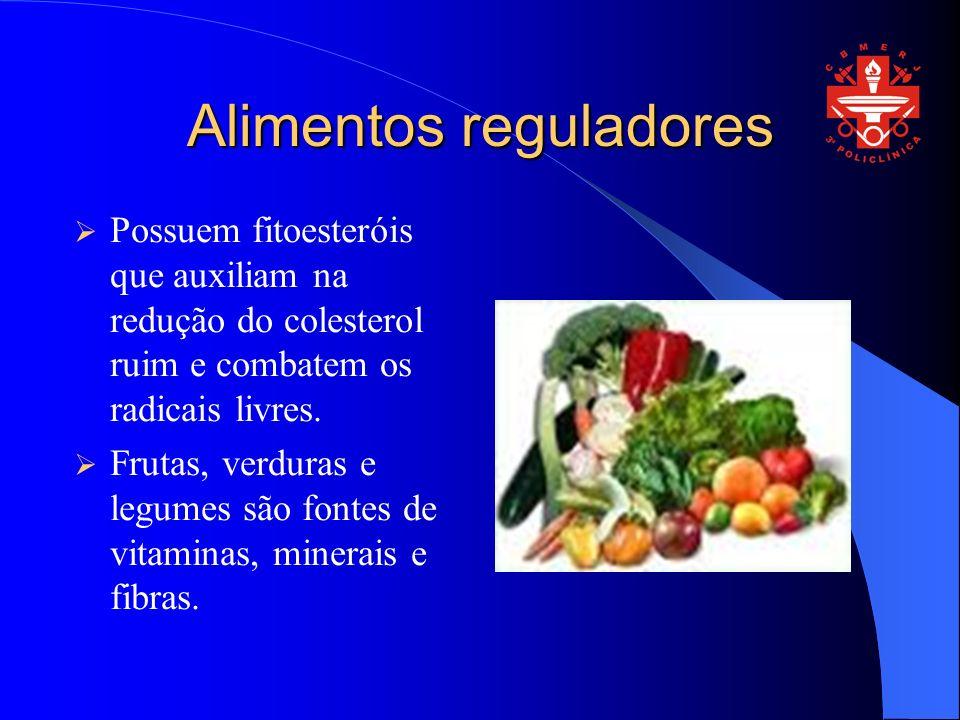 Alimentos reguladores Possuem fitoesteróis que auxiliam na redução do colesterol ruim e combatem os radicais livres.