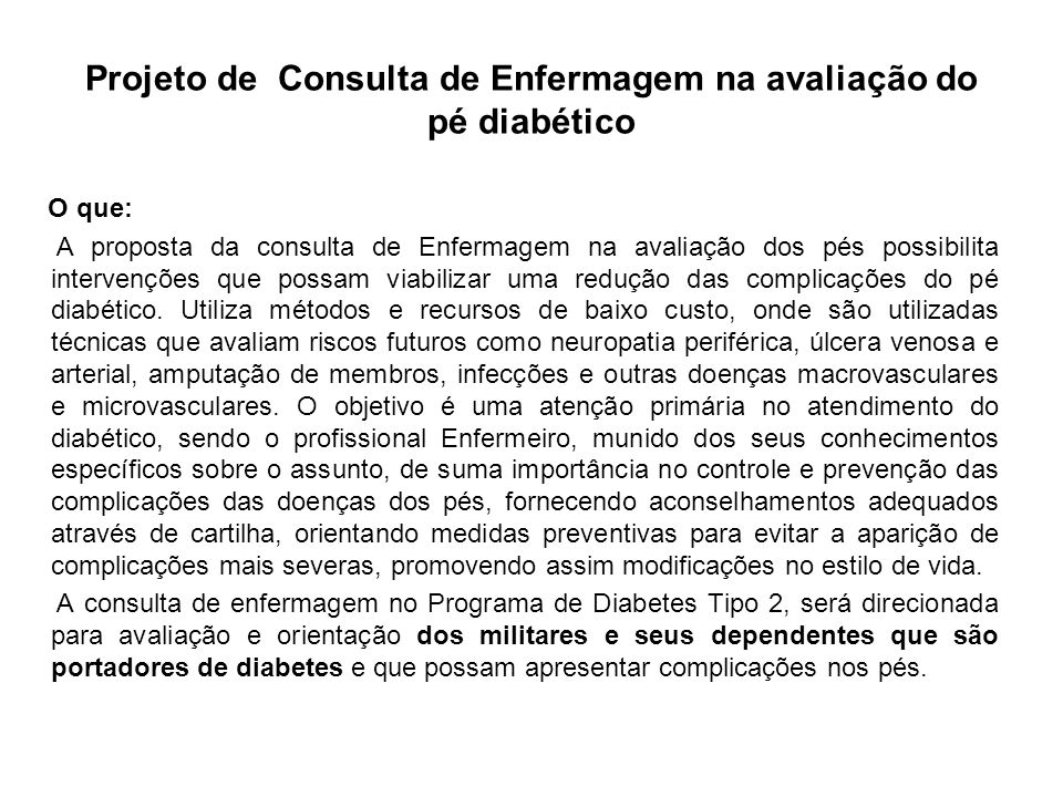 Projeto de Consulta de Enfermagem na avaliação do pé diabético O que: A proposta da consulta de Enfermagem na avaliação dos pés possibilita intervençõ