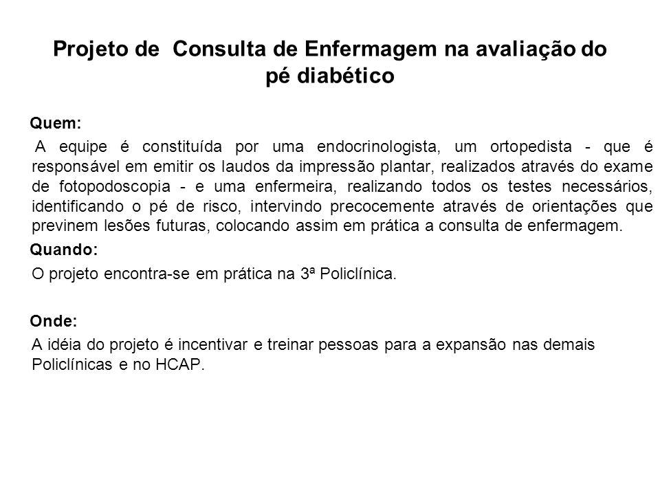 Projeto de Consulta de Enfermagem na avaliação do pé diabético Quem: A equipe é constituída por uma endocrinologista, um ortopedista - que é responsáv