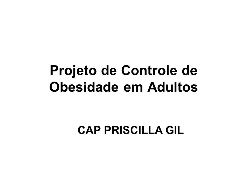 Projeto de Controle de Obesidade em Adultos CAP PRISCILLA GIL