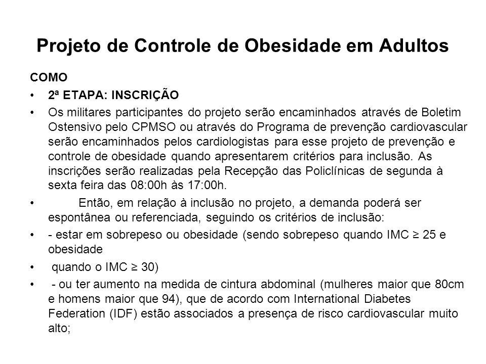 Projeto de Controle de Obesidade em Adultos COMO 2ª ETAPA: INSCRIÇÃO Os militares participantes do projeto serão encaminhados através de Boletim Osten