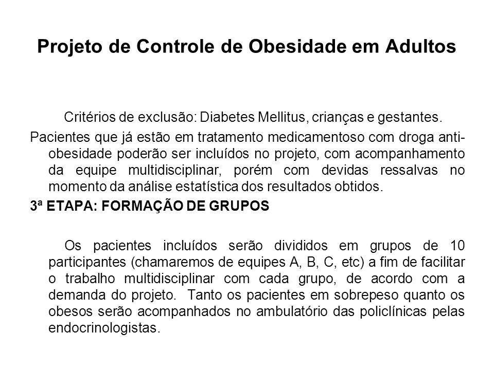 Projeto de Controle de Obesidade em Adultos Critérios de exclusão: Diabetes Mellitus, crianças e gestantes. Pacientes que já estão em tratamento medic