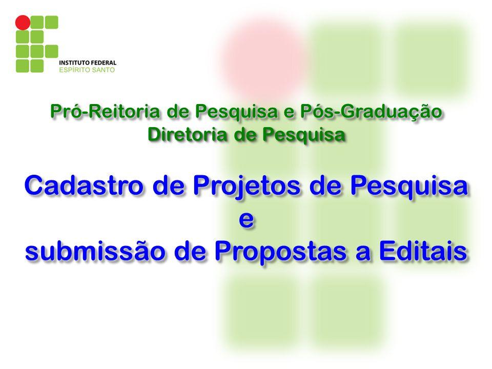 Pró-Reitoria de Pesquisa e Pós-Graduação Cadastro de Projetos de Pesquisa e submissão de Propostas a Editais Cadastro de Projetos de Pesquisa e submissão de Propostas a Editais Diretoria de Pesquisa