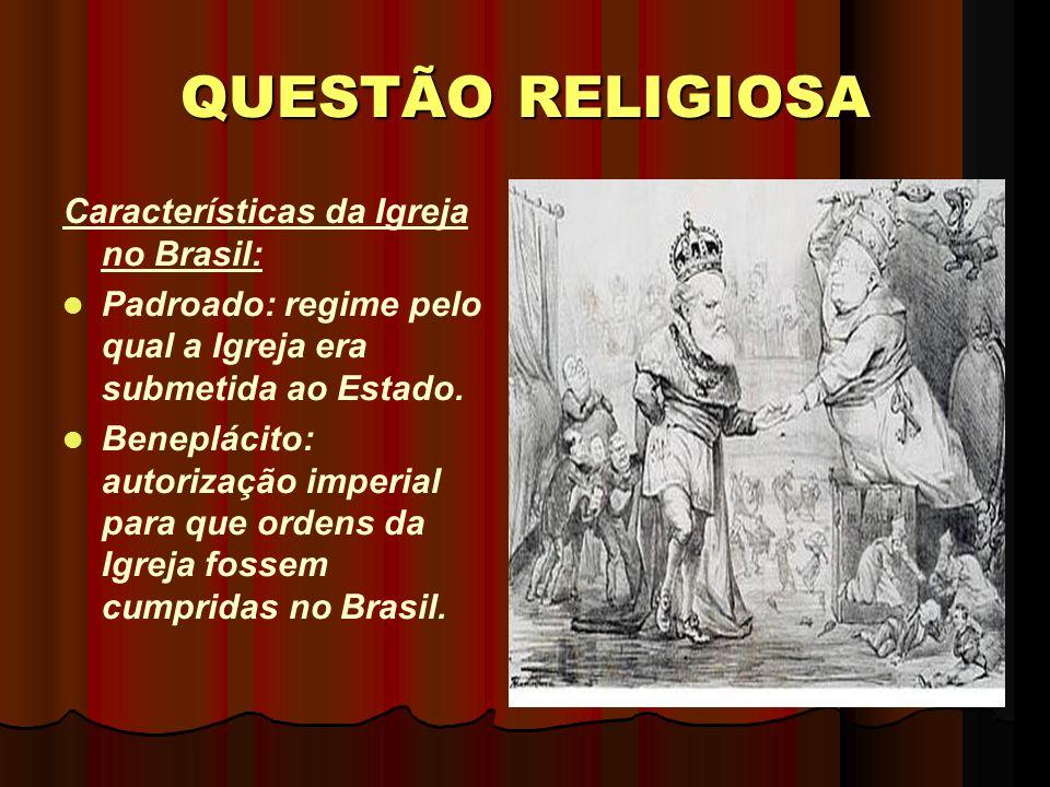 QUESTÃO RELIGIOSA Características da Igreja no Brasil: Padroado: regime pelo qual a Igreja era submetida ao Estado.