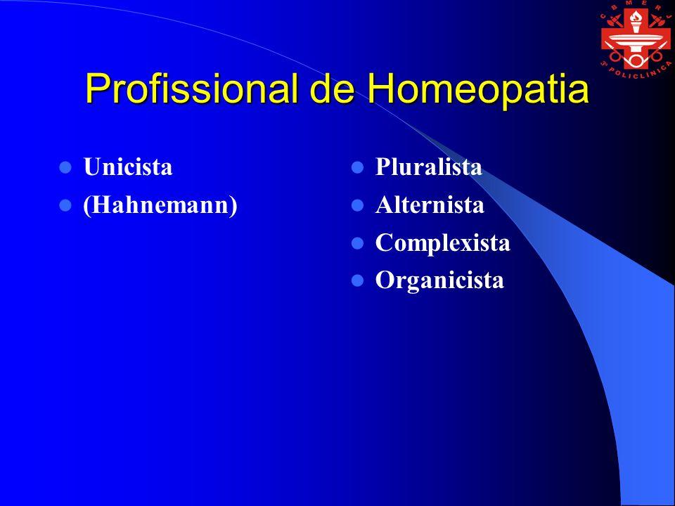 Profissional de Homeopatia Unicista (Hahnemann) Pluralista Alternista Complexista Organicista