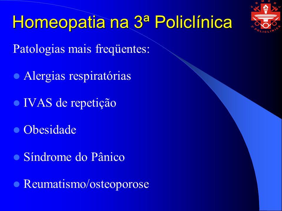 Patologias mais freqüentes: Alergias respiratórias IVAS de repetição Obesidade Síndrome do Pânico Reumatismo/osteoporose Homeopatia na 3ª Policlínica