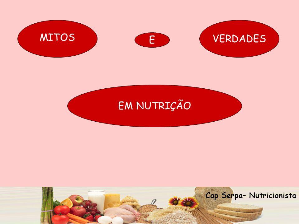 E VERDADES MITOS Cap Serpa– Nutricionista EM NUTRIÇÃO