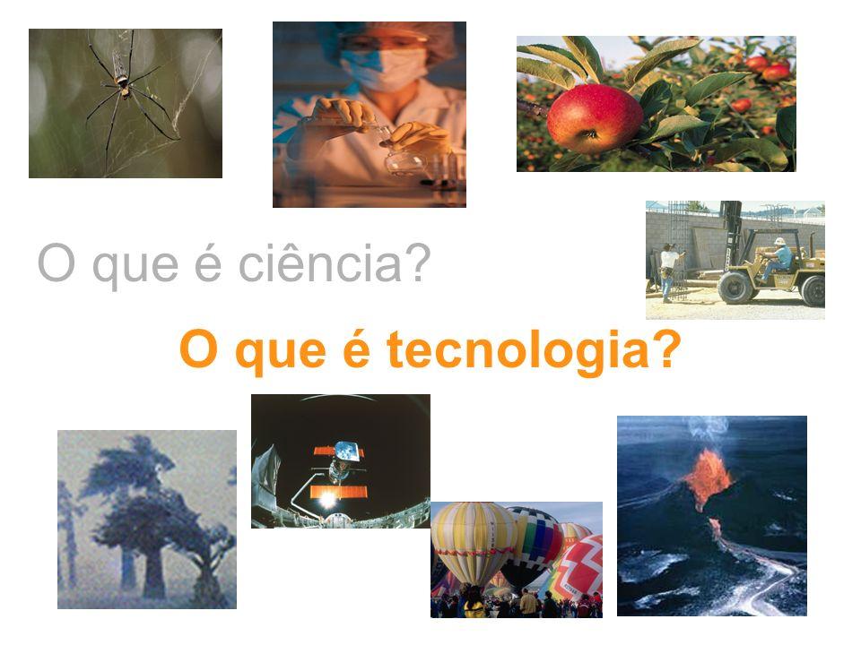 O que é ciência? O que é tecnologia?