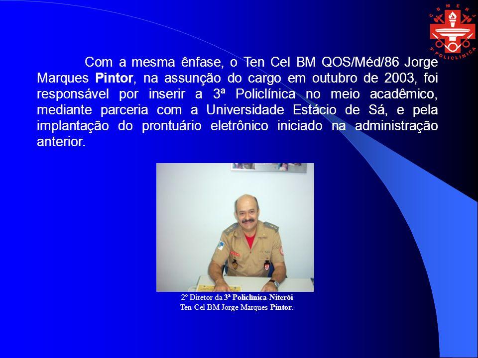 Com a mesma ênfase, o Ten Cel BM QOS/Méd/86 Jorge Marques Pintor, na assunção do cargo em outubro de 2003, foi responsável por inserir a 3ª Policlínic