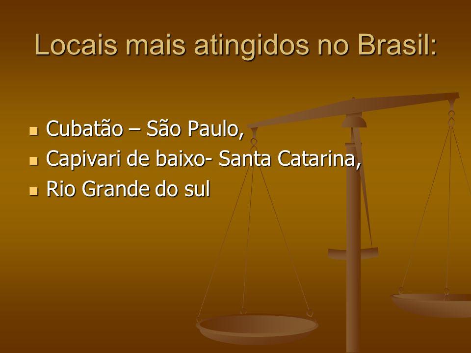 Locais mais atingidos no Brasil: Cubatão – São Paulo, Cubatão – São Paulo, Capivari de baixo- Santa Catarina, Capivari de baixo- Santa Catarina, Rio G