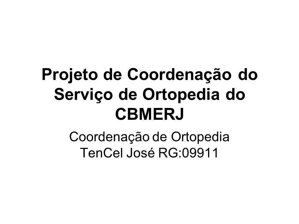 Projeto de Coordenação do Serviço de Ortopedia do CBMERJ O QUE: O plano estratégico com a função de fortalecer o Serviço de Ortopedia da Corporação, através do reagrupamento de todos os oficiais na DGS, objetivando ao atendimento da demanda na prestação de assistência na especialidade aos 60.000 militares e dependentes.