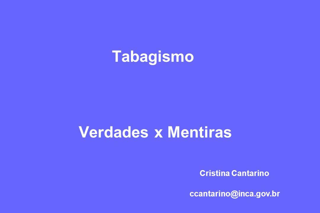 Tabagismo Verdades x Mentiras Cristina Cantarino ccantarino@inca.gov.br