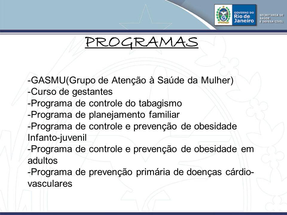 PROGRAMAS -GASMU(Grupo de Atenção à Saúde da Mulher) -Curso de gestantes -Programa de controle do tabagismo -Programa de planejamento familiar -Progra