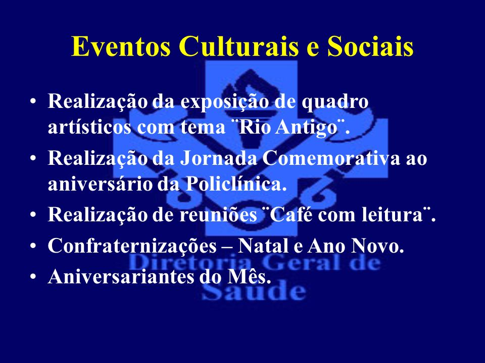 Eventos Culturais e Sociais Realização da exposição de quadro artísticos com tema ¨Rio Antigo¨. Realização da Jornada Comemorativa ao aniversário da P