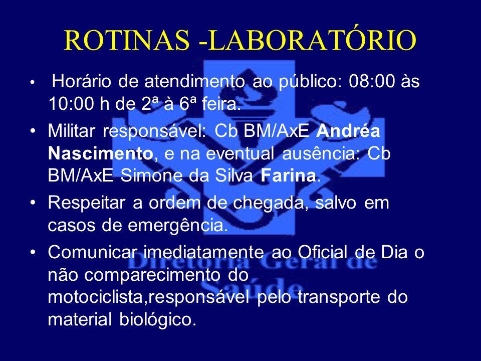 ROTINAS -LABORATÓRIO Horário de atendimento ao público: 08:00 às 10:00 h de 2ª à 6ª feira. Militar responsável: Cb BM/AxE Andréa Nascimento, e na even
