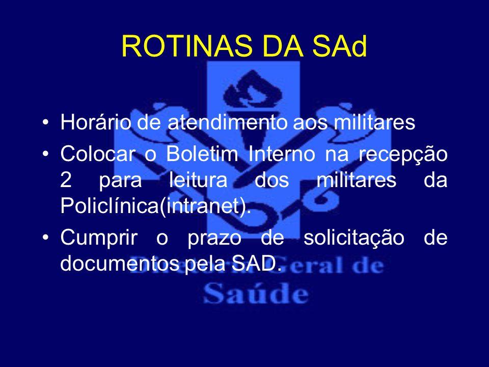 ROTINAS DA SAd Horário de atendimento aos militares Colocar o Boletim Interno na recepção 2 para leitura dos militares da Policlínica(intranet). Cumpr