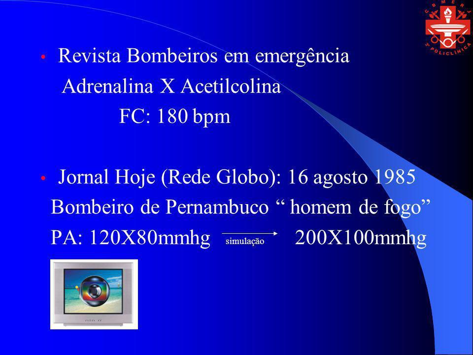 Revista Bombeiros em emergência Adrenalina X Acetilcolina FC: 180 bpm Jornal Hoje (Rede Globo): 16 agosto 1985 Bombeiro de Pernambuco homem de fogo PA