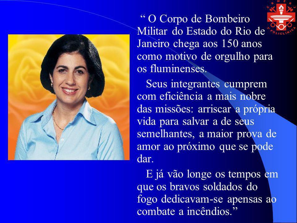 O Corpo de Bombeiro Militar do Estado do Rio de Janeiro chega aos 150 anos como motivo de orgulho para os fluminenses. Seus integrantes cumprem com ef