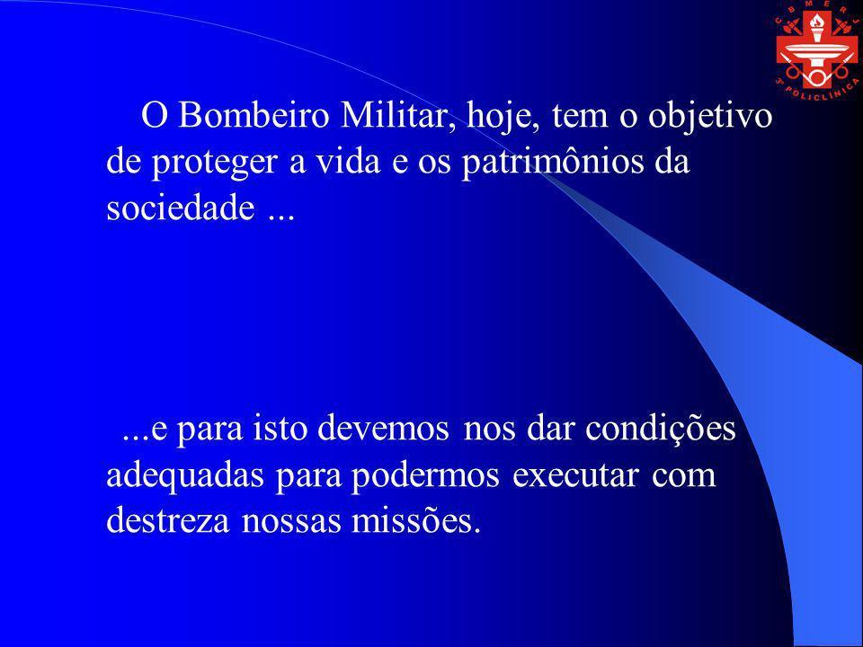 O Bombeiro Militar, hoje, tem o objetivo de proteger a vida e os patrimônios da sociedade......e para isto devemos nos dar condições adequadas para po