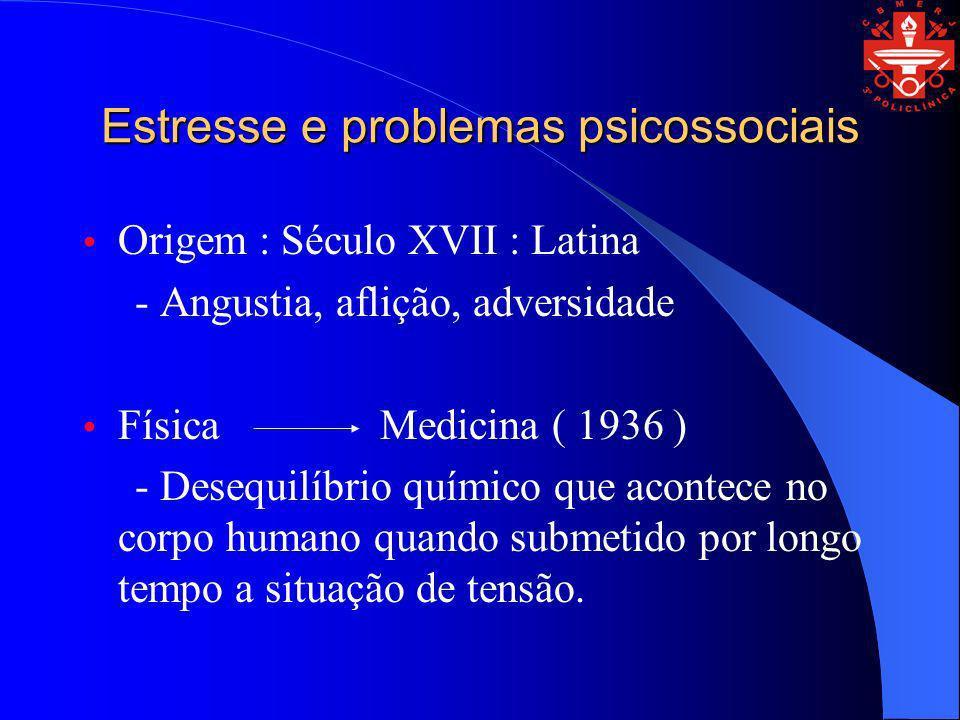 Estresse e problemas psicossociais Origem : Século XVII : Latina - Angustia, aflição, adversidade Física Medicina ( 1936 ) - Desequilíbrio químico que