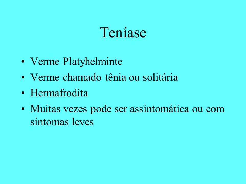 Teníase Verme Platyhelminte Verme chamado tênia ou solitária Hermafrodita Muitas vezes pode ser assintomática ou com sintomas leves