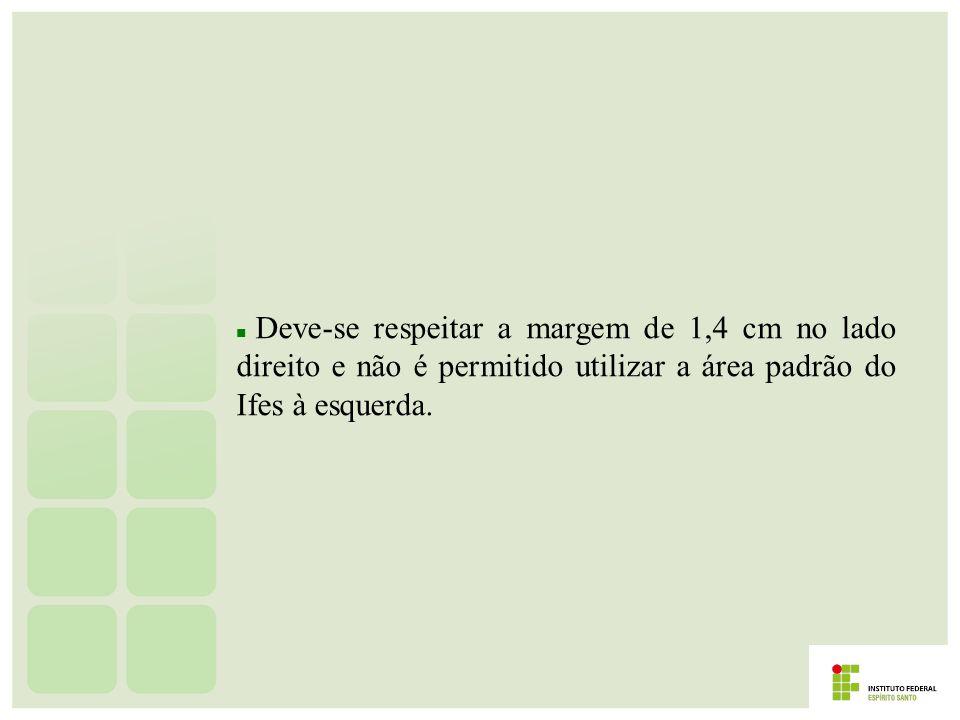 Quando houver necessidade da utilização de imagens na apresentação, há somente duas restrições: não distorcer a imagem, não sobrepor a marca do Ifes.