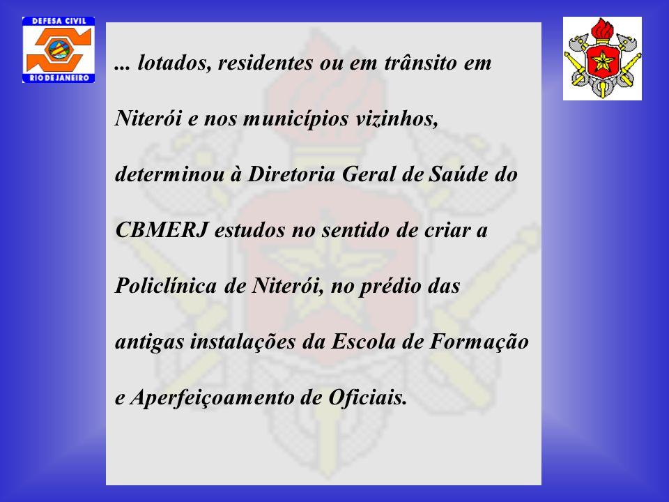 ... lotados, residentes ou em trânsito em Niterói e nos municípios vizinhos, determinou à Diretoria Geral de Saúde do CBMERJ estudos no sentido de cri