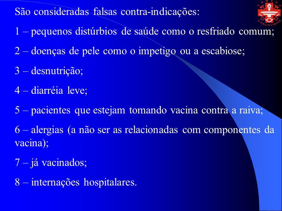 São consideradas falsas contra-indicações: 1 – pequenos distúrbios de saúde como o resfriado comum; 2 – doenças de pele como o impetigo ou a escabiose