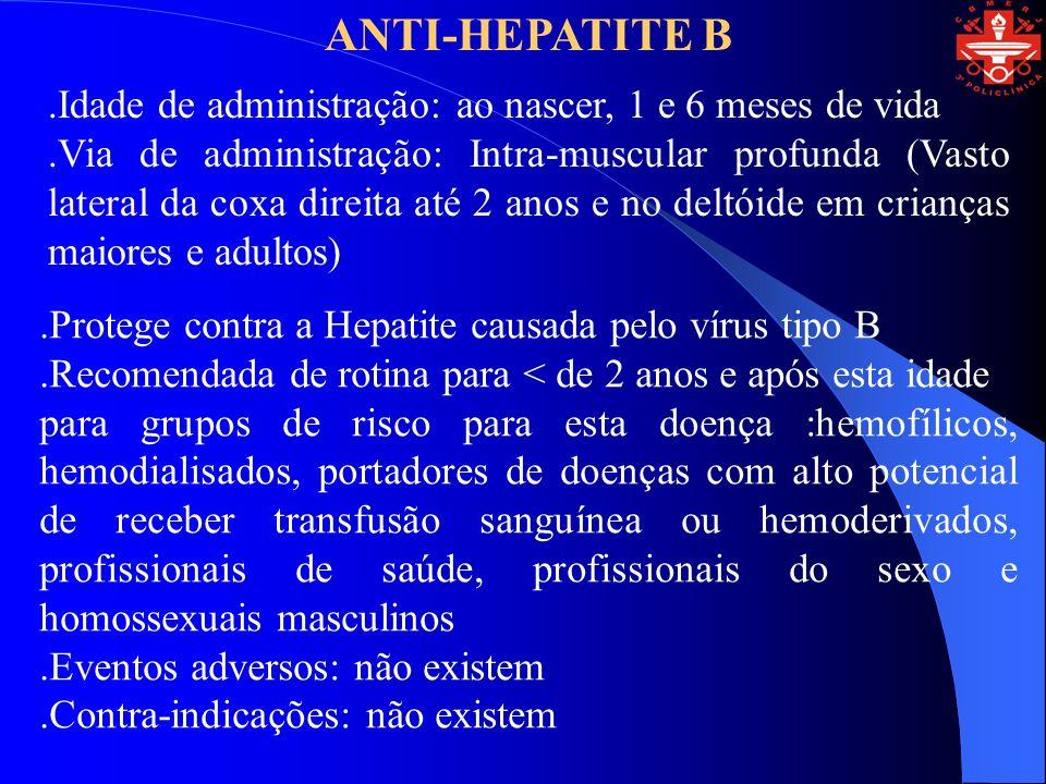 ANTI-ROTAVÍRUS;.Idade de administração: aos 2 e 4 meses de idade.Via de administração: oral.Protege contra diarréia pelo Rotavírus (cerca de 70% de todas as formas e até 86% das formas graves).Aplicar no mesmo dia ou com diferença de 15 dias da Sabin.