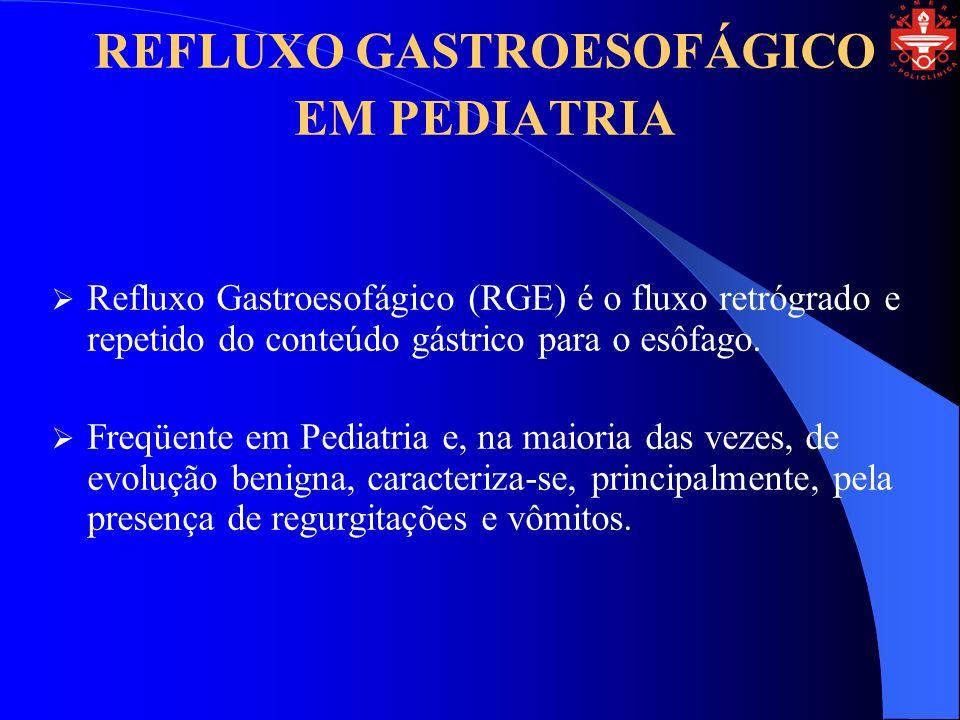 REFLUXO GASTROESOFÁGICO EM PEDIATRIA Refluxo Gastroesofágico (RGE) é o fluxo retrógrado e repetido do conteúdo gástrico para o esôfago.