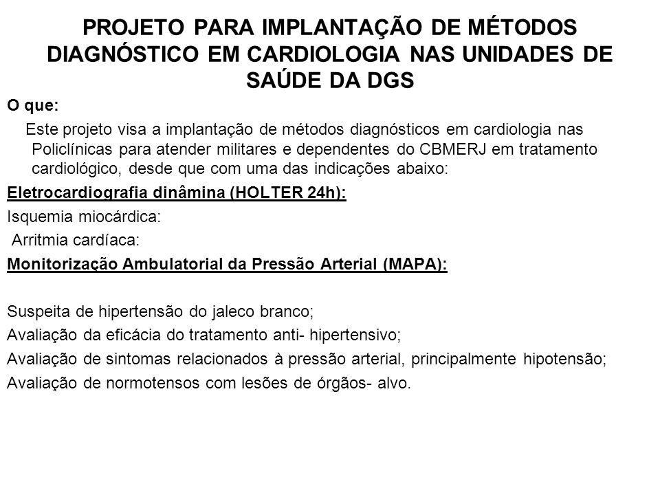 PROJETO PARA IMPLANTAÇÃO DE MÉTODOS DIAGNÓSTICO EM CARDIOLOGIA NAS UNIDADES DE SAÚDE DA DGS O que: Este projeto visa a implantação de métodos diagnóst
