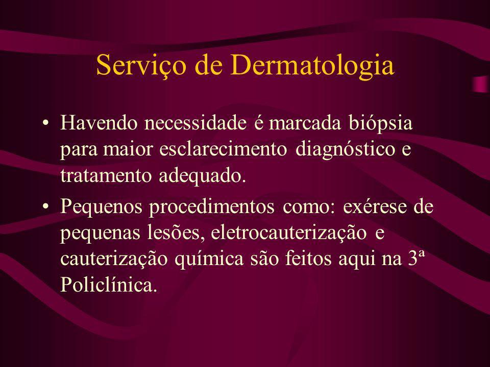 Serviço de Dermatologia Havendo necessidade é marcada biópsia para maior esclarecimento diagnóstico e tratamento adequado. Pequenos procedimentos como