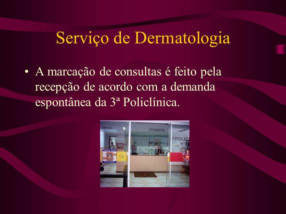 Serviço de Dermatologia A marcação de consultas é feito pela recepção de acordo com a demanda espontânea da 3ª Policlínica.