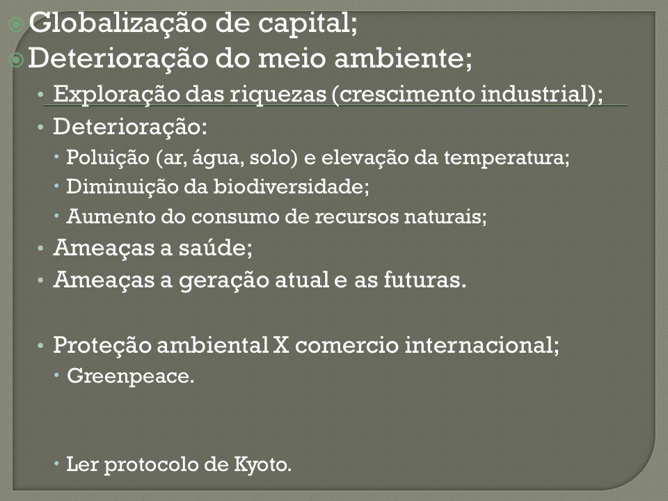 Globalização de capital; Deterioração do meio ambiente; Exploração das riquezas (crescimento industrial); Deterioração: Poluição (ar, água, solo) e el