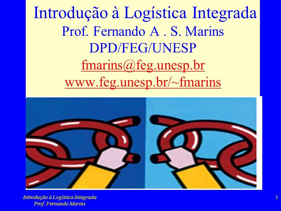 Introdução à Logística Integrada Prof. Fernando Marins 1 Introdução à Logística Integrada Prof. Fernando A. S. Marins DPD/FEG/UNESP fmarins@feg.unesp.