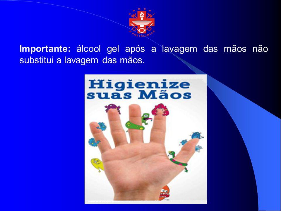 Importante: álcool gel após a lavagem das mãos não substitui a lavagem das mãos.