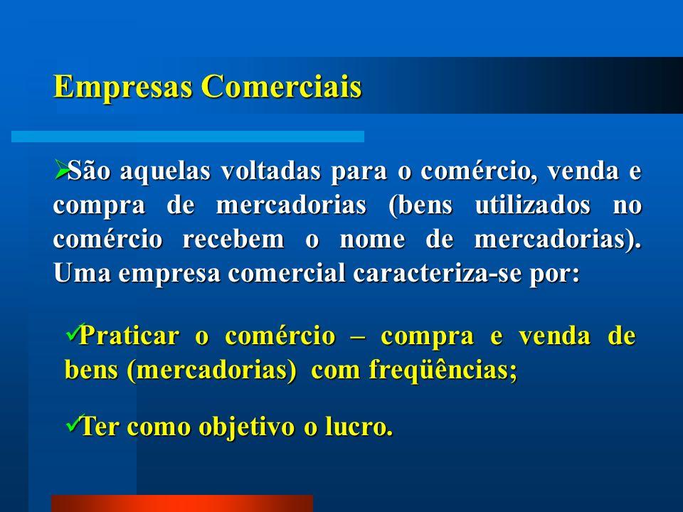Empresas Comerciais São aquelas voltadas para o comércio, venda e compra de mercadorias (bens utilizados no comércio recebem o nome de mercadorias). U