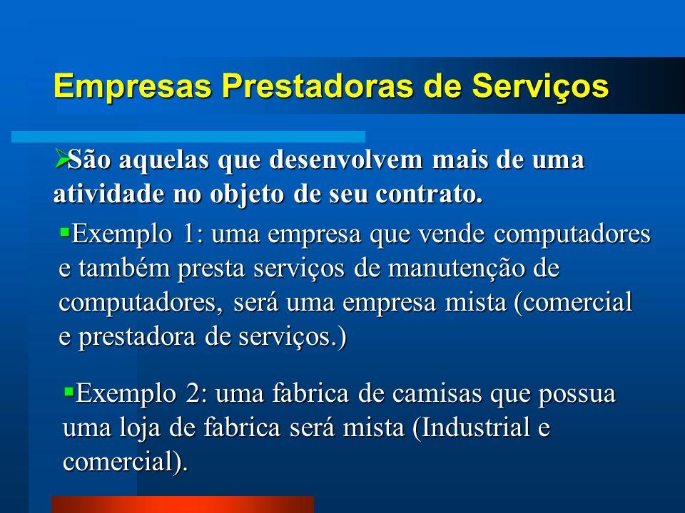 Empresas Prestadoras de Serviços São aquelas que desenvolvem mais de uma atividade no objeto de seu contrato. São aquelas que desenvolvem mais de uma