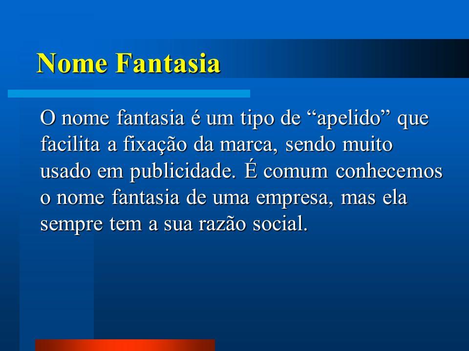 Nome Fantasia O nome fantasia é um tipo de apelido que facilita a fixação da marca, sendo muito usado em publicidade. É comum conhecemos o nome fantas